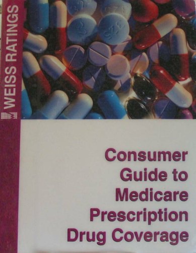 Consumer Guide to Medicare Prescription Drug Coverage (Weiss Ratings, Summer 2006) (Weiss Ratings Consumer Guide to Medicare Prescription Drug Coverage, Summer 2006)