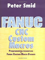 Fanuc CNC Custom Macros: Programming Resources For Fanuc Custom Macros B Users