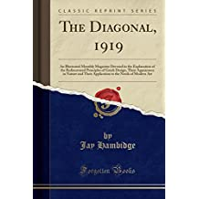 The Diagonal, 1919: An Illustrated Monthly Magazine Devoted to the Explanation of the Rediscovered Principles of Greek Design, Their Appearance in ... to the Needs of Modern Art (Classic Reprint)