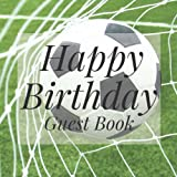 Happy Birthday Guest Book: Football Soccer Sports Themed - Signing Celebration w Photo Space Gift Log Party Event Reception Visitor Advice Wish ... Unique Elegant Accessories Idea Scrapbook