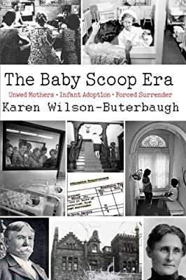 The Baby Scoop Era: Unwed Mothers, Infant Adoption and Forced Surrender