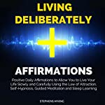 Living Deliberately Affirmations: Positive Daily Affirmations to Allow You to Live Your Life Slowly and Carefully Using the Law of Attraction, Self-Hypnosis, Guided Meditation and Sleep Learning | Stephens Hyang