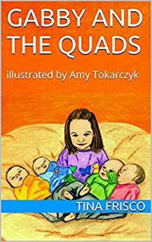 Gabby and the Quads: illustrated by Amy Tokarczyk by [Frisco, Tina]
