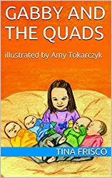 Gabby and the Quads: illustrated by Amy Tokarczyk