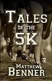 Tales of The 5K, Matthew Benner, 1424180511