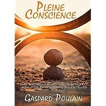 Pleine Conscience: Le Guide Ultime pour Débutants Afin de Saisir la Paix, la Joie, et être Zen en éliminant le Stress et l'Anxiété (French Edition)