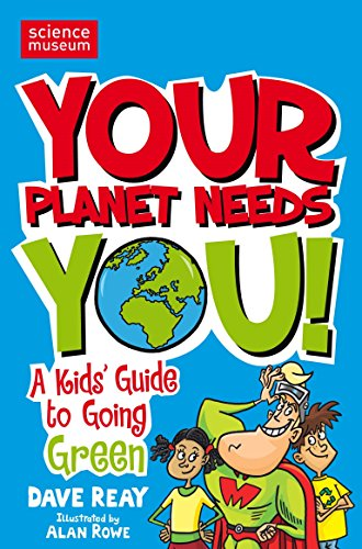 Your Planet Needs You: A Kid's Guide to Going Green