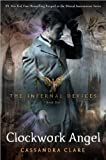 Clockwork Angel (The Infernal Devices, Book 1) 1st (first) 1st (first) Edition by Clare, Cassandra published by Margaret K. McElderry Books (2010) Hardcover