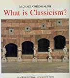 What Is Classicism?, Greenhalgh, Michael, 0856709700