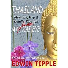 THAILAND: Memoirs, Wry & Deadly Through My Other Thai Eye (My Thai Eye Book 2)