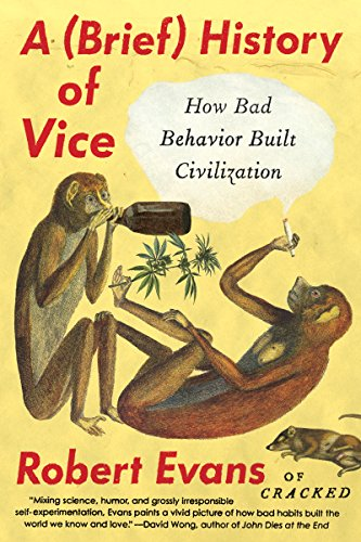 A Brief History of Vice: How Bad Behavior Built Civilization cover
