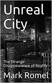 Unreal City: The Strange Disappearance of Reality by [Romel, Mark]