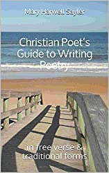Christian Poet's Guide to Writing Poetry: in free verse & traditional forms