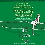 40 Love: A Novel | Madeleine Wickham