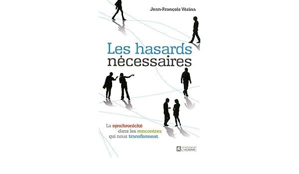 les hasards nécessaires; la synchronicité dans les rencontres qui nous transforment: Jean-François Vézina: 9782761933469: Amazon.com: Books