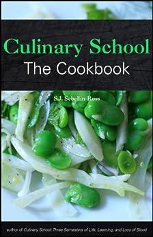 Culinary School: The Cookbook by [Sebellin-Ross, S.J.]