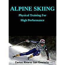 ALPINE SKIING: PHYSICAL TRAINING FOR HIGH PERFORMANCE