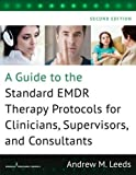 A Guide to the Standard EMDR Therapy Protocols for Clinicians, Supervisors, and Consultants, Second Edition