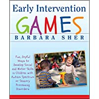 Early Intervention Games: Fun, Joyful Ways to Develop Social and Motor Skills in Children with Autism Spectrum or…