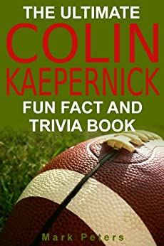 The Ultimate Colin Kaepernick Fun Fact And Trivia Book by [Peters, Mark]