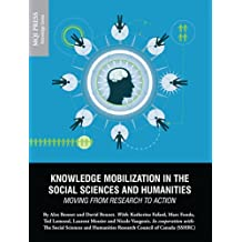 Knowledge Mobilization in the Social Sciences and Humanities: Moving from Research to Action (Knowledge Series Book 1)