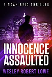 INNOCENCE ASSAULTED: An Action Thriller Novel (Noah Reid Series, Action, Mystery & Suspense Book 3)