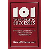 101 Therapeutic Successes: Overcoming Transference and Resistance in Psychotherapy
