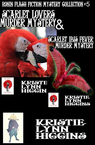 Scarlet Lovers Murder Mystery And Scarlet Ibis Fever Murder Mystery (Ronin Flash Fiction Collection Series Book 5) by [Higgins, Kristie Lynn]