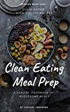 Clean Eating Meal Prep: Clean Eating Slow Cooker Recipes and Vegan Meal Prep (A Healthy Cookbook of Wholesome Meals 1)
