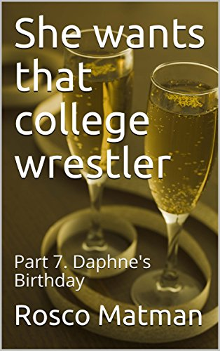 She wants that college wrestler: Part 7. Daphne's Birthday