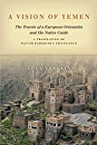 A Vision of Yemen: The Travels of a European Orientalist and His Native Guide, A Translation of Hayyim Habshush s Travelogue