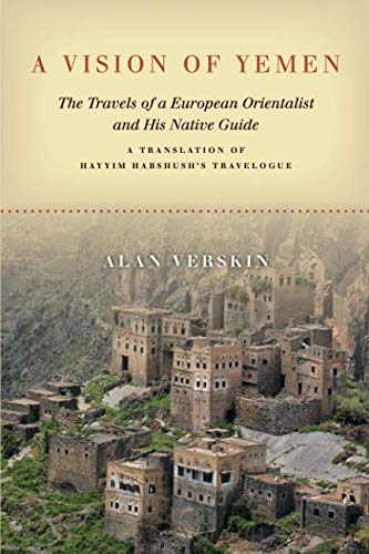 A Vision of Yemen: The Travels of a European Orientalist and His Native Guide, A Translation of Hayyim Habshush's Travelogue