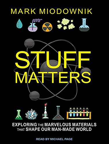 Read Online Stuff Matters: Exploring the Marvelous Materials That Shape Our Man-made World pdf