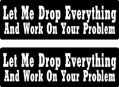 2   let me drop everything and work on your problem, I Make DecalsTM, funny, humor, Hard Hat, lunch box, tool box, Helmet Stickers 1