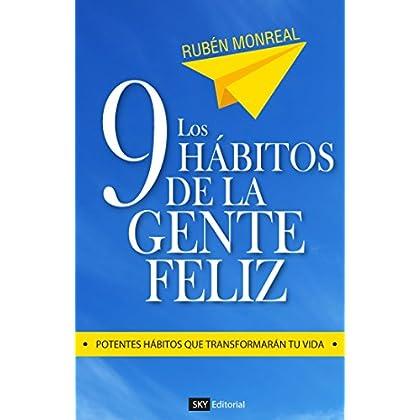 Los 9 hábitos de la gente feliz: Potentes hábitos que transformarán tu vida.