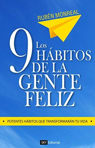 Los 9 hábitos de la gente feliz: Potentes hábitos que transformarán tu vida Rubén Monreal