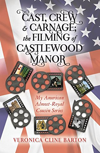 Cast, Crew & Carnage; the Filming of Castlewood Manor: My American Almost-Royal Cousin Series