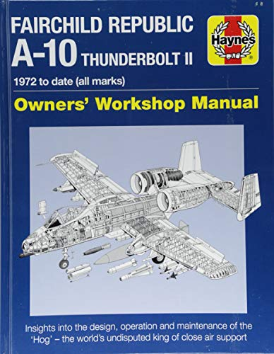 Fairchild Republic A-10 Thunderbolt II: 1972 to date (all marks) (Owners' Workshop Manual)