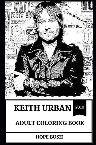 Keith Urban Adult Coloring Book: Legendary Country Guitarist and Singer, The Ranch Mastermind and Hot Musician Inspired Adult Coloring Book (Keith Urban Books)