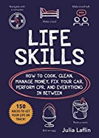 Life Skills: How to Cook, Clean, Manage Money, Fix Your Car, Perform CPR, and Everything in Between