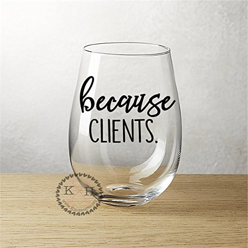 Estate Wine - Because Clients Wine Glass, 15oz Stemless Funny Wine Glass, Real Estate Agent gift, Lawyer Gift Insurance Agent Business, Hair Dresser, Nail Tech gift, Broker gift