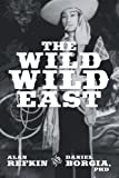 The Wild, Wild East, Alan Refkin and Daniel Borgia, 1462040543