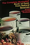 The Complete Illustrated Book of Dyes from Natural Sources, Arnold Krochmal and Connie Krochmal, 0385056567