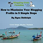Blogging from Paradise: How to Maximize Your Blogging Profits in 5 Simple Steps | Ryan Biddulph