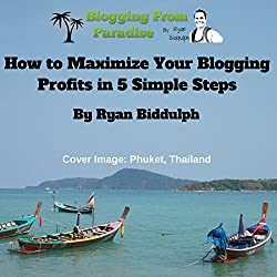 Blogging from Paradise: How to Maximize Your Blogging Profits in 5 Simple Steps