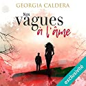 Nos vagues à l'âme | Livre audio Auteur(s) : Georgia Caldera Narrateur(s) : Bénédicte Charton