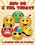 How Do I Feel Today? (A Coloring Book on Emotions)