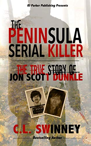 The Peninsula Serial Killer: The True Story of Jon Scott Dunkle (Detectives True Crime Cases Book)
