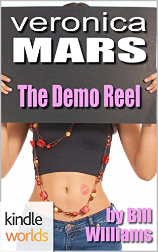Veronica Mars - the TV series: The Demo Reel (Kindle Worlds Short Story) (Demo Reel)