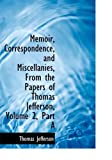 Memoir, Correspondence, and Miscellanies, from the Papers of Thomas Jefferson, Thomas Jefferson, 0559110669